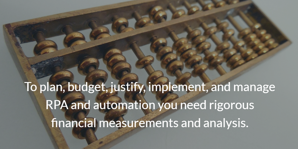 automation strategy: To plan, budget, justify, implement, and manage RPA and automation you need rigorous financial measurements and analysis