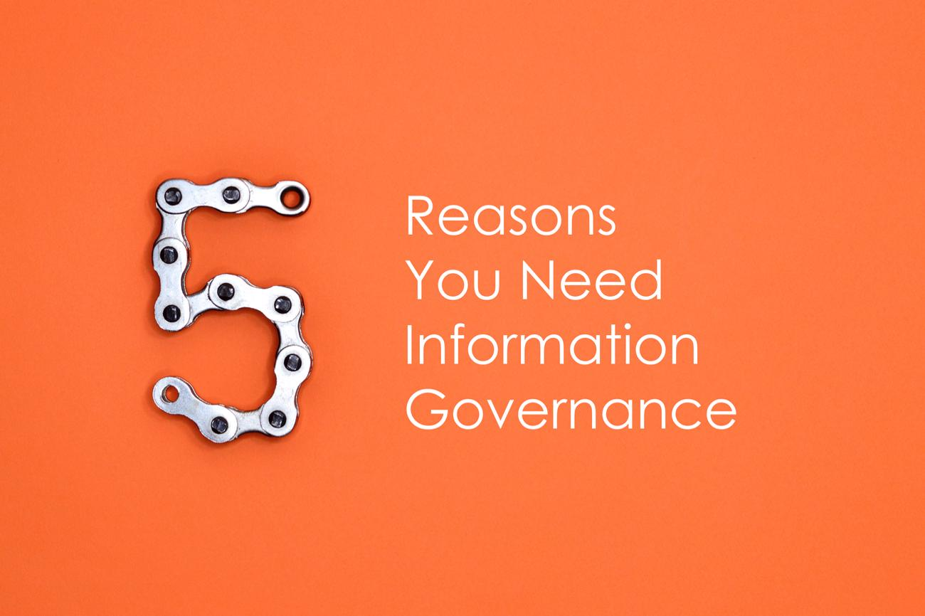 5 Reasons You Need an Information Governance Program